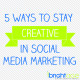5-ways-stay-creative-in-social-media-marketing